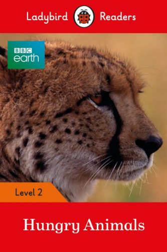 BBC Earth: Hungry Animals - Ladybird Readers -  Level 2