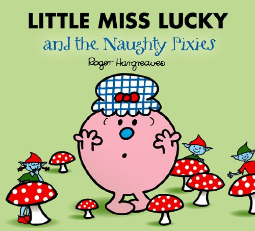 Little Miss Lucky and the Naughty Pixies (Mr. Men and Little Miss)